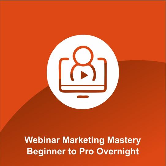 Webinar Marketing Mastery: Beginner to Pro Overnight
