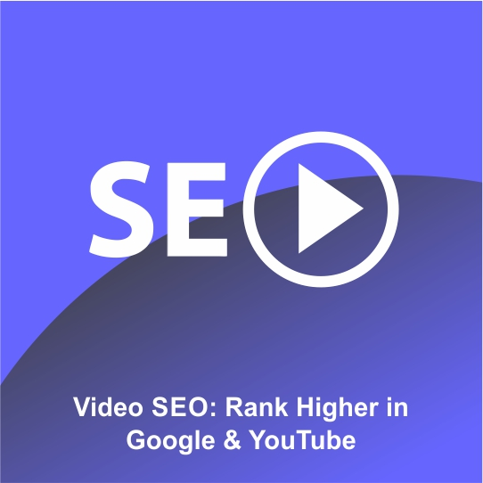 Video SEO: Rank Higher in Google & YouTube