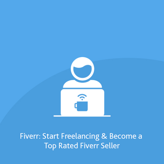 Fiverr Secrets: Become a Fiverr Top Rated Seller Today
