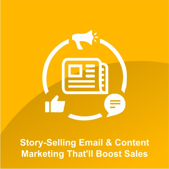 Story-Selling Email & Content Marketing That'll Boost Sales