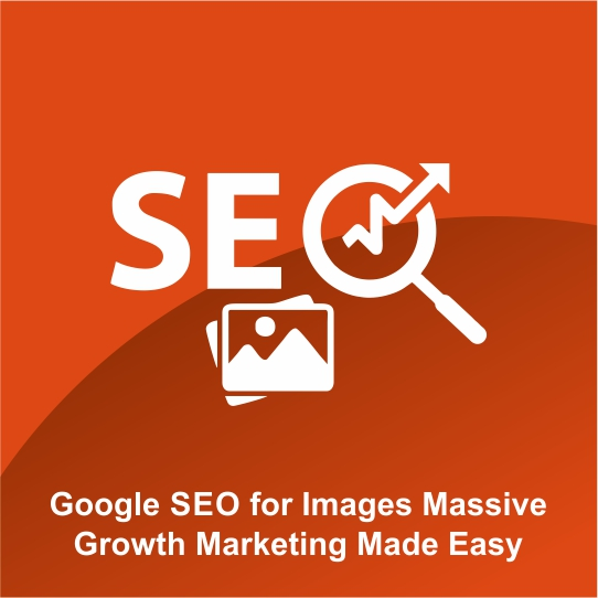 Google SEO for Images Massive Growth Marketing Made Easy
