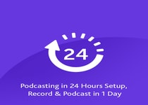 Podcasting in 24 Hours Setup, Record & Podcast in 1 Day